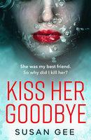 Kiss Her Goodbye - Susan Gee