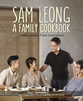Sam Leong: A Family Cookbook - Mdm Pit Yoke Eng, Sam Leong, Forest Leong, Joe Leong
