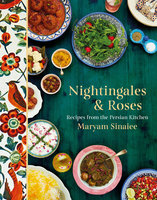 Nightingales and Roses: Recipes from the Persian Kitchen - Maryam Sinaiee