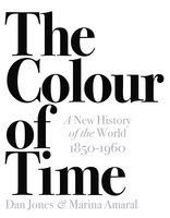 The Colour of Time: A New History of the World, 1850-1960 - Dan Jones, Marina Amaral