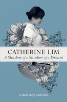 A Shadow of A Shadow of A Dream - Catherine Lim