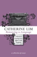 Romancing the Language - Catherine Lim