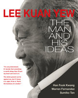 Lee Kuan Yew: The Man and His Ideas - Han Fook Kwang, Warren Fernandez, Sumiko Tan