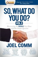 So What Do YOU Do?: Discovering the Genius Next Door with One Simple Question - Joel Comm