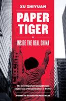 Paper Tiger: Inside the Real China - Xu Zhiyuan