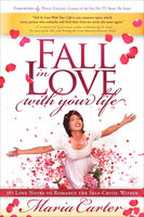 Fall in Love with Your Life - Maria Carter