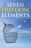 Seven Freedom Elements - Kylie Zeal