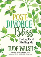 Post-Divorce Bliss: Ending Us and Finding Me - Jude Walsh