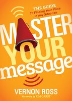 Master Your Message: The Guide to Finding Your Voice in any Situation - Vernon Ross