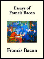 The Essays of Francis Bacon: or Counsels Civil and Moral - Francis Bacon