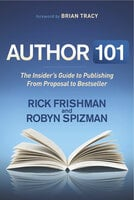 Author 101: The Insider's Guide to Publishing From Proposal to Bestseller - Rick Frishman, Robyn Spizman