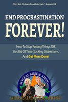 "End Procrastination Forever: If you've ever said, ""I'll do it later"", then read this now! - Aingeal Rose O'Grady, Ahonu"