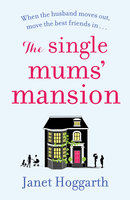 The Single Mums' Mansion - Janet Hoggarth
