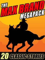 The Max Brand Megapack - Max Brand, Frederick Faust
