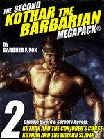 The Second Kothar the Barbarian MEGAPACK®: 2 Sword and Sorcery Novels - Gardner F. Fox