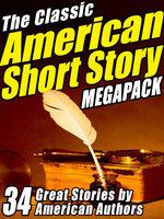 The Classic American Short Story MEGAPACK ® (Volume 1) - Edgar Allan Poe, Jack London, James Fenimore Cooper, Washington Irving, Mark Twain, O. Henry, Ambrose Bierce, Stephen Crane, Bret Harte, Sherwood Anderson