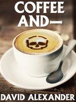 Coffee And— - David Alexander