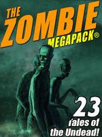 The Zombie MEGAPACK ® - H.P. Lovecraft, Robert E. Howard, Ron Goulart, Seabury Quinn, Jack Dann