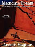 Medicine Dream: Being the Further Adventures of Burr Henderson - Ardath Mayhar