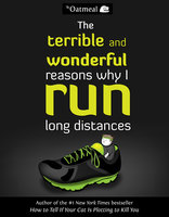 The Terrible and Wonderful Reasons Why I Run Long Distances - The Oatmeal, Matthew Inman
