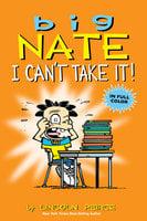 Big Nate: I Can't Take It! - Lincoln Peirce