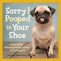 Sorry I Pooped in Your Shoe (and Other Heartwarming Letters from Doggie) - Jeremy Greenberg