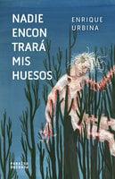 Nadie encontrará mis huesos - Enrique Urbina