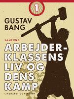 Arbejderklassens liv og dens kamp. Bind 1 - Gustav Bang