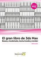 El gran libro de 3ds Max: bases, modelado, texturizado y render - Sonia Llena Hurtado