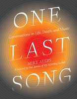 One Last Song: Conversations on Life, Death, and Music - Mike Ayers
