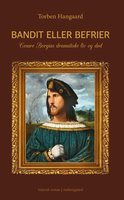 Bandit eller befrier – Cesare Borgias dramatiske liv og død - Torben Hangaard