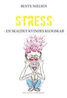 STRESS - EN SKALDET KVINDES KLOGSKAB - Bente Nielsen