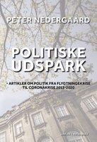 POLITISKE UDSPARK - Artikler om politik fra flygtningekrise til coronakrise 2013-2020 - Peter Nedergaard