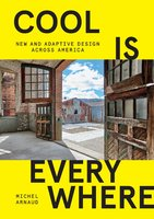 Cool Is Everywhere: New and Adaptive Design Across America - Michel Arnaud