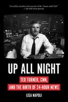 Up All Night: Ted Turner, CNN, and the Birth of 24-Hour News - Lisa Napoli