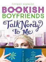 Talk Nerdy to Me: A Bookish Boyfriends Novel - Tiffany Schmidt