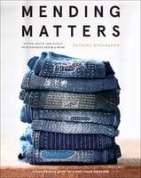 Mending Matters: Stitch, Patch, and Repair Your Favorite Denim & More - Katrina Rodabaugh