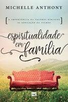 Espiritualidade em família - Michelle Anthony