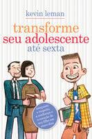 Transforme seu adolescente até sexta - Dr. Kevin Leman