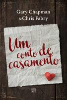 Um conto de casamento - Gary Chapman, Chris Fabry
