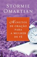 Minutos de oração para a mulher de fé - Stormie Omartian