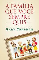 A família que você sempre quis - Gary Chapman