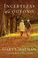 Incertezas de outono - Gary Chapman, Catherine Palmer