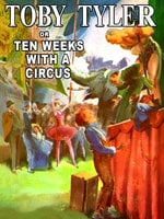 Toby Tyler, or Ten Weeks With a Circus - James Otis
