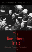 The Nuremberg Trials: Complete Tribunal Proceedings (V. 5) - International Military Tribunal