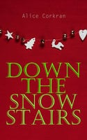 Down the Snow Stairs - Alice Corkran
