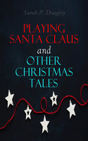 Playing Santa Claus and Other Christmas Tales - Sarah P. Doughty