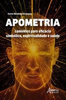 Apometria: Caminhos para Eficácia Simbólica, Espiritualidade e Saúde - Karine Mendonça Rodrigues