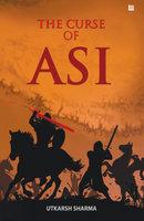 The Curse of Asi - Utkarsh Sharma