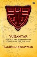 Yugantar: The Dream of Bharatavarsha Takes Shape 2300 Years Ago - Raghavan Srinivasan